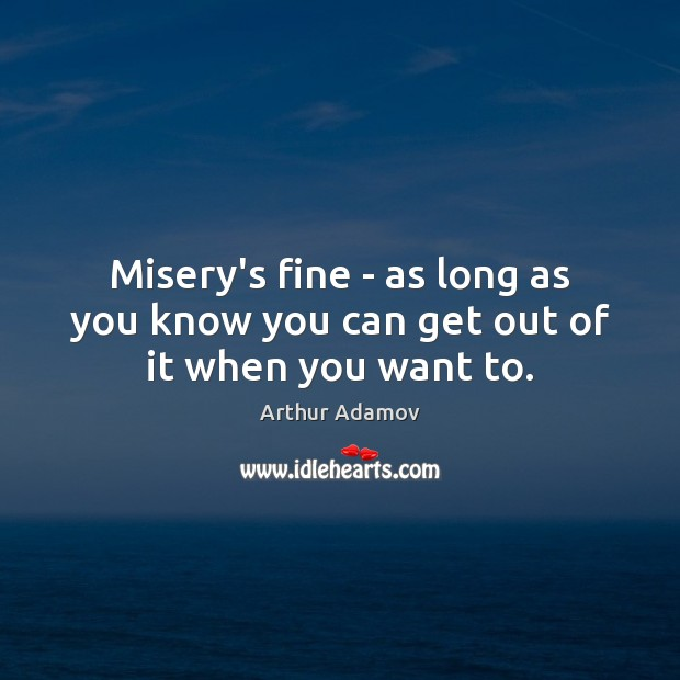 Image, Misery's fine – as long as you know you can get out of it when you want to.