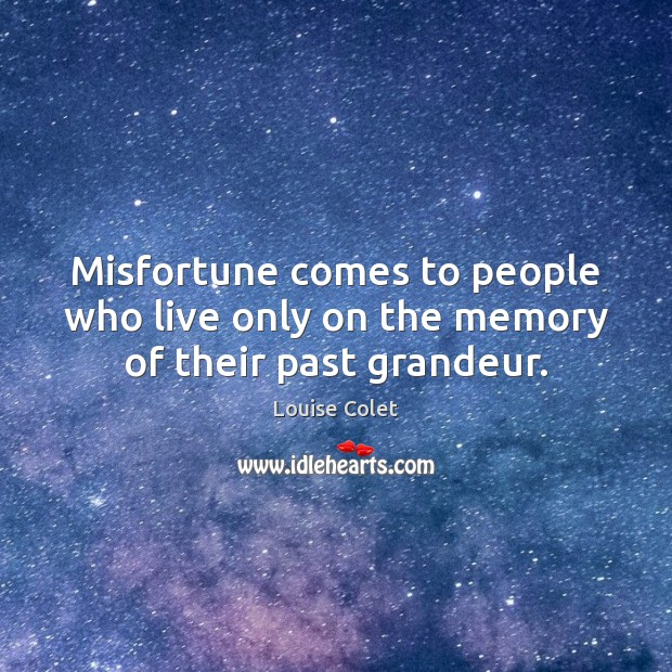 Misfortune comes to people who live only on the memory of their past grandeur. Image