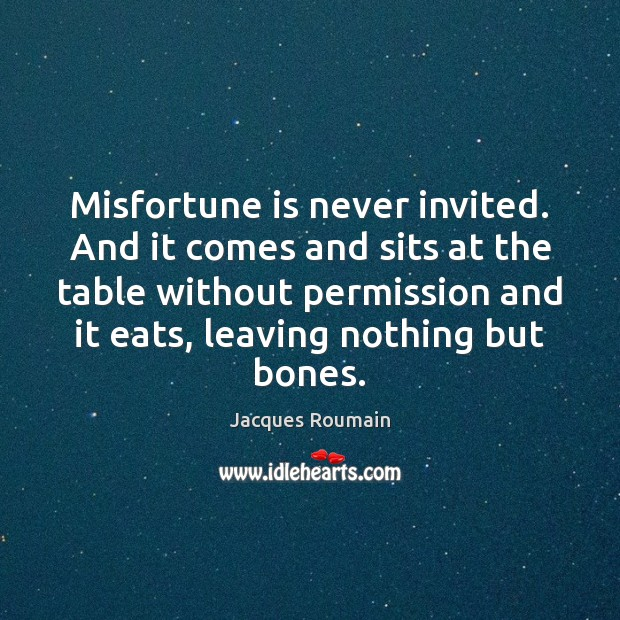 Misfortune is never invited. And it comes and sits at the table Jacques Roumain Picture Quote