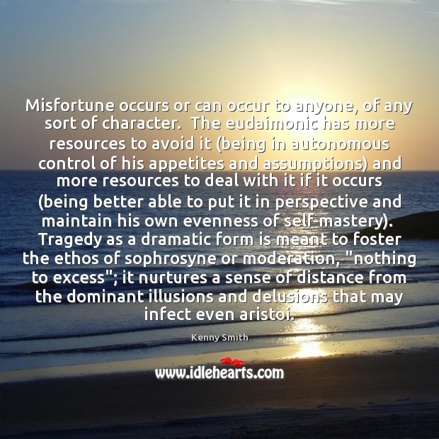 Image, Misfortune occurs or can occur to anyone, of any sort of character.