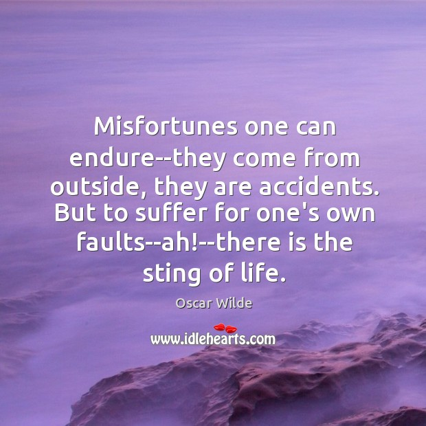 Image, Misfortunes one can endure–they come from outside, they are accidents. But to