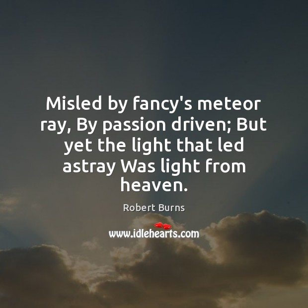 Image, Misled by fancy's meteor ray, By passion driven; But yet the light