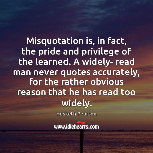 Misquotation is, in fact, the pride and privilege of the learned. A Image