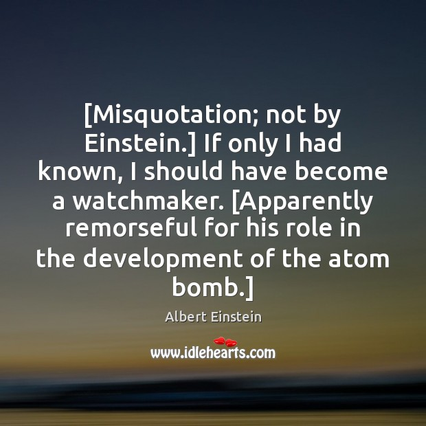 [Misquotation; not by Einstein.] If only I had known, I should have Image