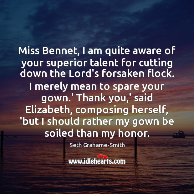 Image, Miss Bennet, I am quite aware of your superior talent for cutting
