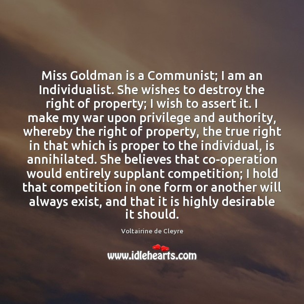Image, Miss Goldman is a Communist; I am an Individualist. She wishes to