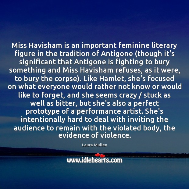 Miss Havisham is an important feminine literary figure in the tradition of Laura Mullen Picture Quote