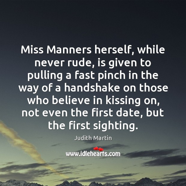 Miss Manners herself, while never rude, is given to pulling a fast Kissing Quotes Image