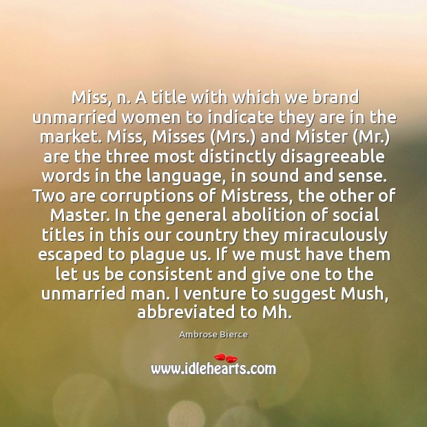 Miss, n. A title with which we brand unmarried women to indicate Image