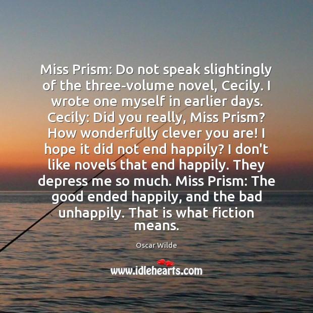 Image, Miss Prism: Do not speak slightingly of the three-volume novel, Cecily. I