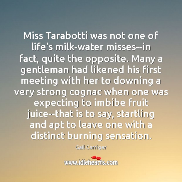 Miss Tarabotti was not one of life's milk-water misses–in fact, quite the Gail Carriger Picture Quote