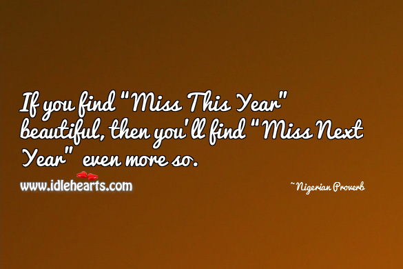 "If you find ""miss this year"" beautiful, then you'll find ""miss next year"" even more so. Nigerian Proverbs Image"