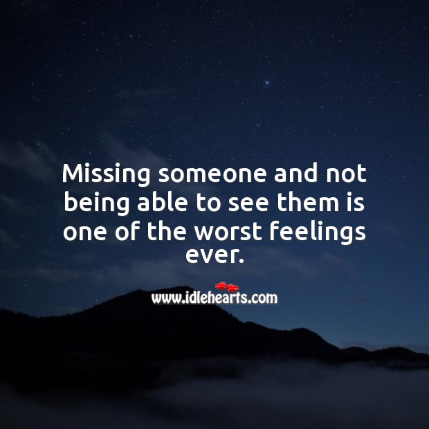 Image, Missing someone and not being able to see them is one of the worst feelings ever.