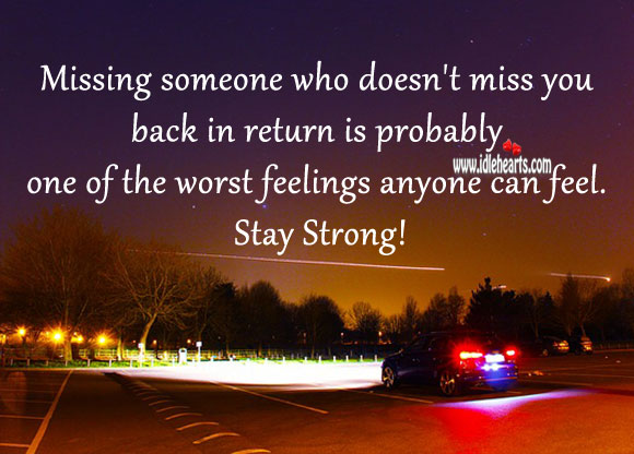 One of the worst feelings is missing one who doesn't miss you. Miss You Quotes Image