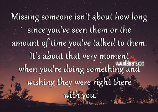 Image, Missing someone is wishing they were right there with you.