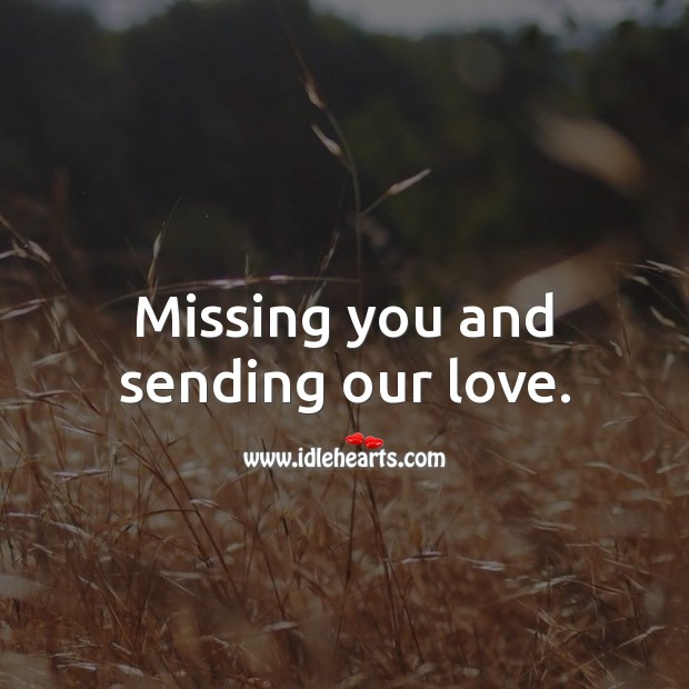 Missing you and sending our love. Thinking of You Messages Image