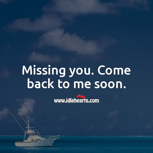 Missing you. Come back to me soon. Missing You Quotes Image