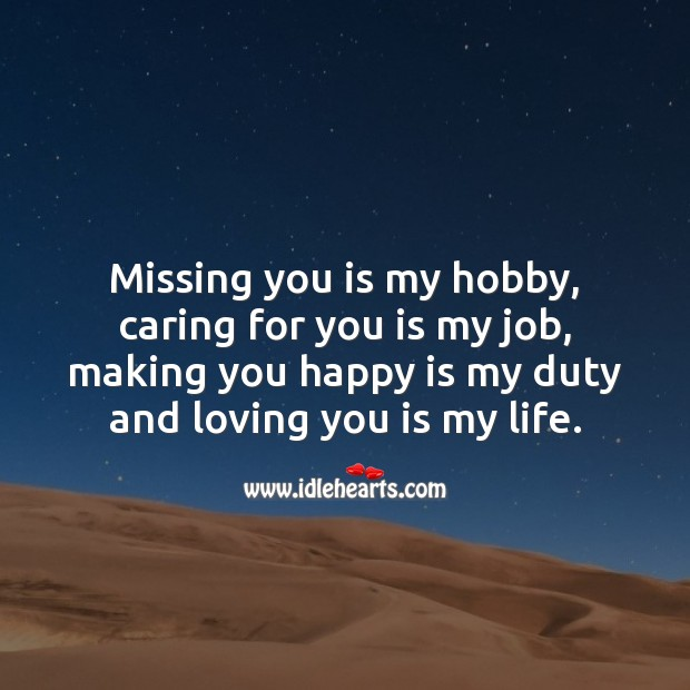 Missing you is my hobby, caring for you is my job. Miss You Quotes Image