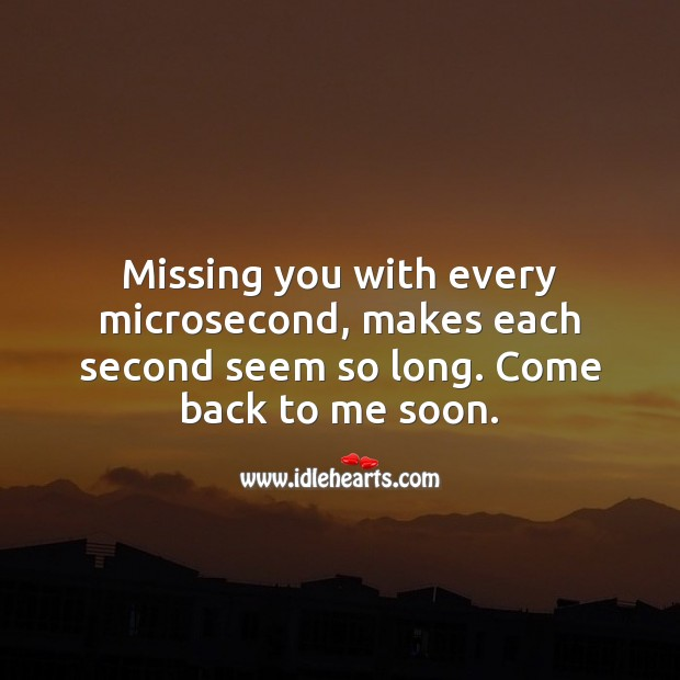 Missing you with every microsecond, makes each second seem so long. Missing You Quotes Image