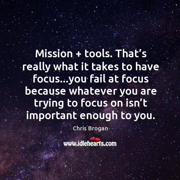 Mission + tools. That's really what it takes to have focus…you Image