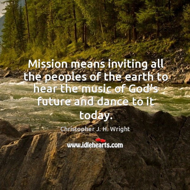 Mission means inviting all the peoples of the earth to hear the Image