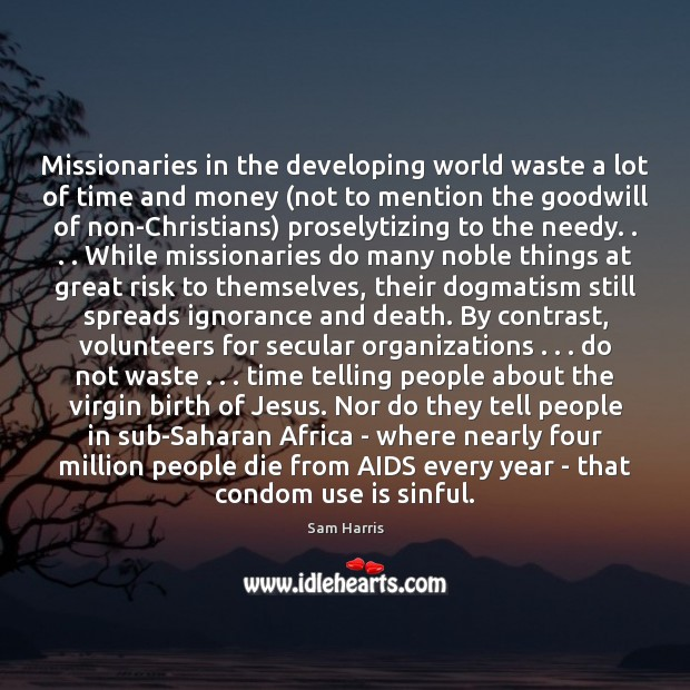 Missionaries in the developing world waste a lot of time and money ( Sam Harris Picture Quote