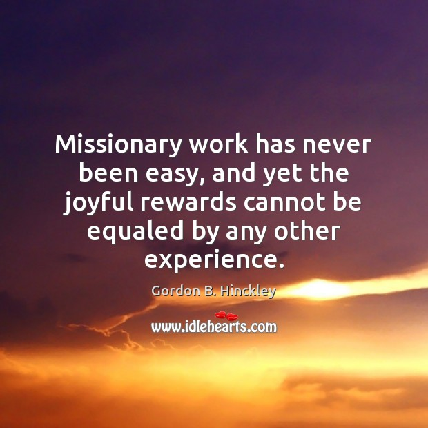 Missionary work has never been easy, and yet the joyful rewards cannot Image