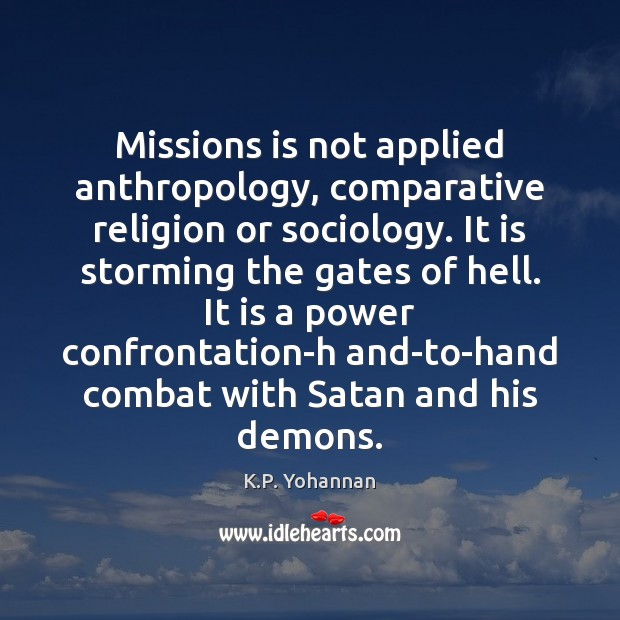 Missions is not applied anthropology, comparative religion or sociology. It is storming K.P. Yohannan Picture Quote