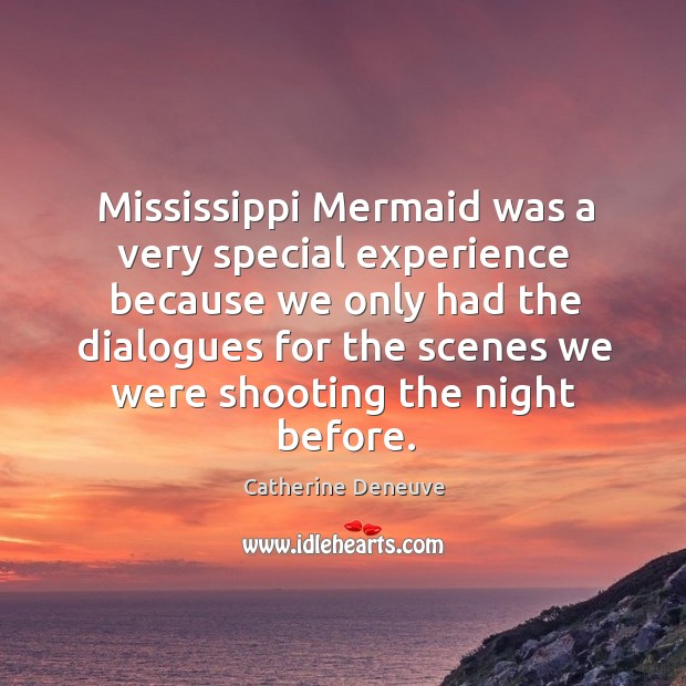 Mississippi mermaid was a very special experience because we only had the dialogues Catherine Deneuve Picture Quote