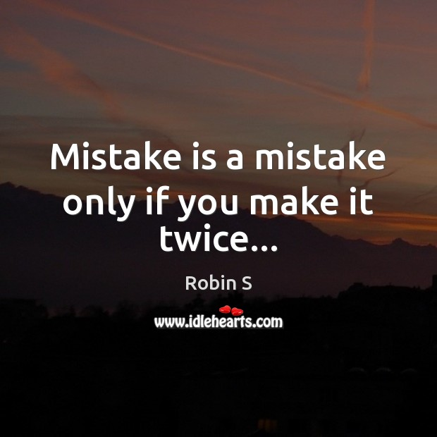 Mistake is a mistake only if you make it twice… Mistake Quotes Image