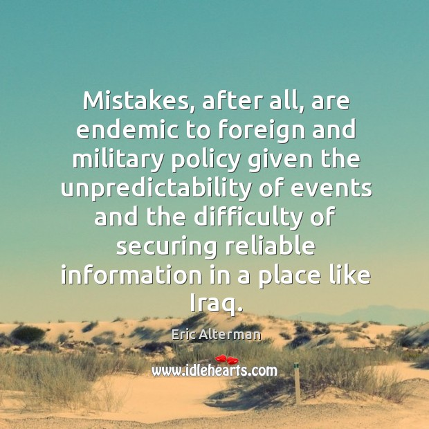 Mistakes, after all, are endemic to foreign and military policy given the unpredictability Image