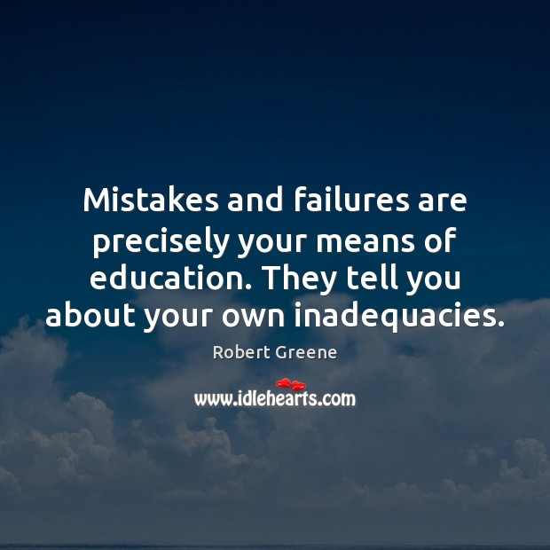 Mistakes and failures are precisely your means of education. They tell you Image
