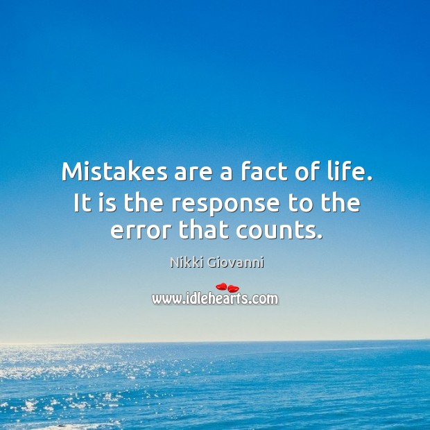 Mistakes are a fact of life. It is the response to the error that counts. Image