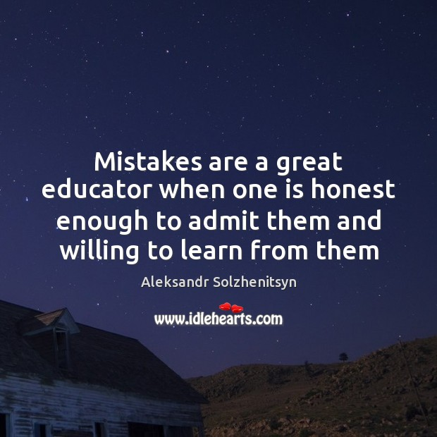 Mistakes are a great educator when one is honest enough to admit Aleksandr Solzhenitsyn Picture Quote