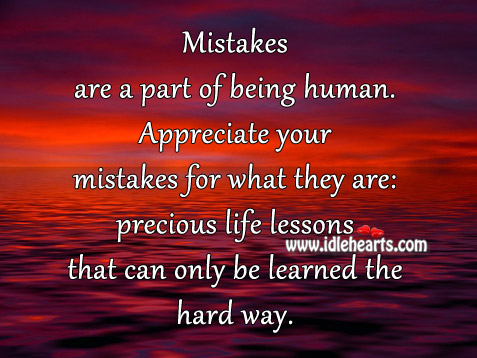 Appreciate Your Mistakes For What They Are.
