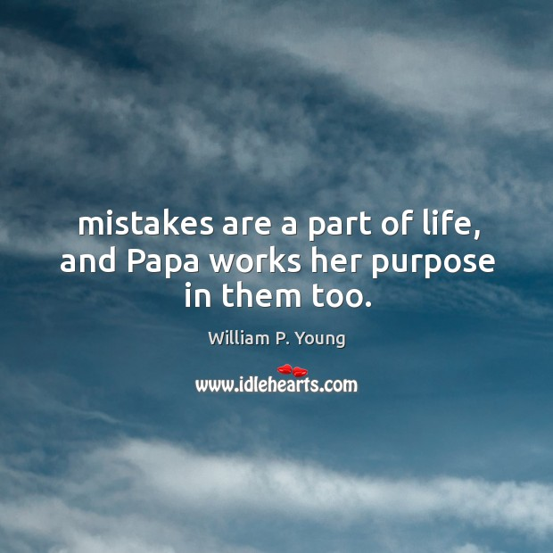 Mistakes are a part of life, and Papa works her purpose in them too. Image