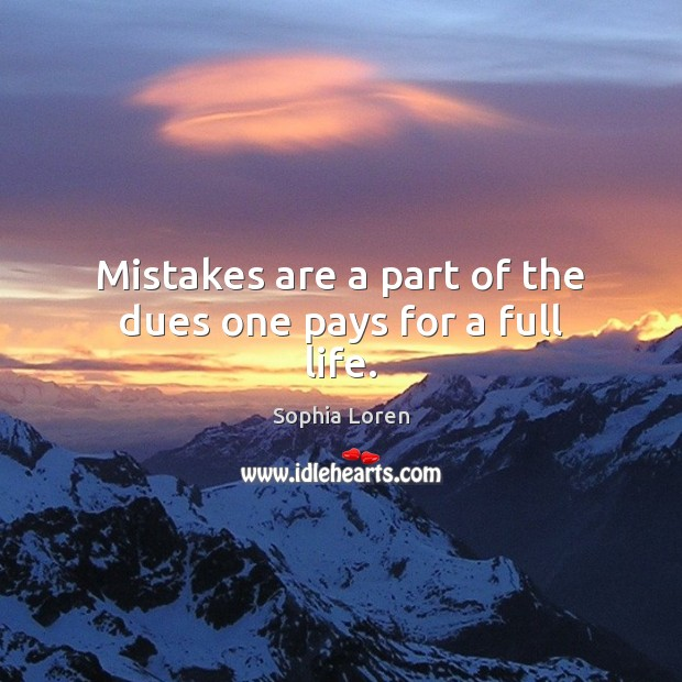 Mistakes are a part of the dues one pays for a full life. Sophia Loren Picture Quote