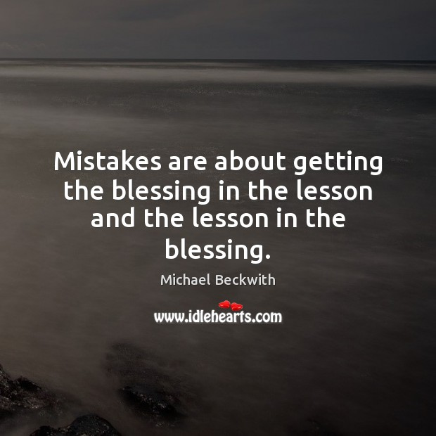 Mistakes are about getting the blessing in the lesson and the lesson in the blessing. Image