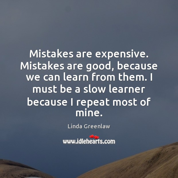 Image, Mistakes are expensive. Mistakes are good, because we can learn from them.