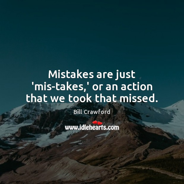 Mistakes are just 'mis-takes,' or an action that we took that missed. Image