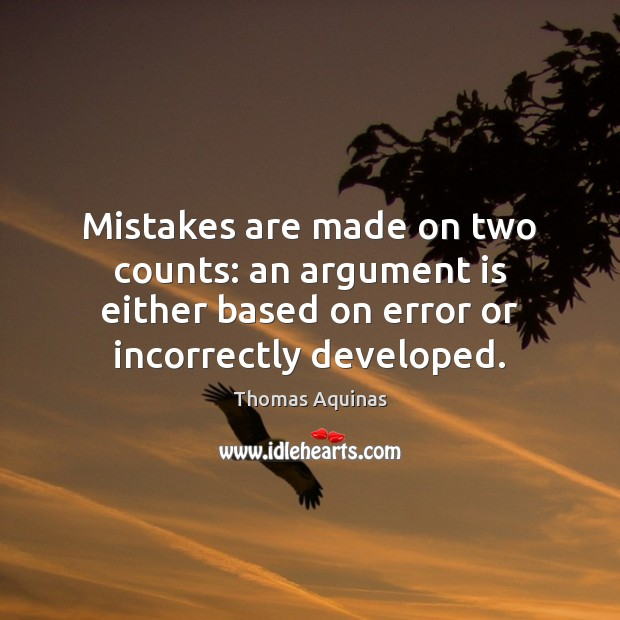 Mistakes are made on two counts: an argument is either based on Thomas Aquinas Picture Quote