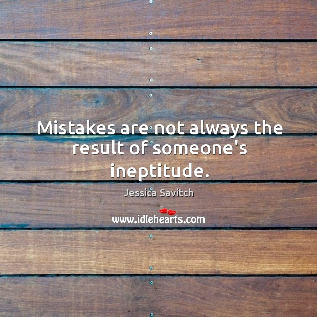 Mistakes are not always the result of someone's ineptitude. Image