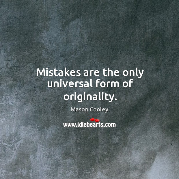 Mistakes are the only universal form of originality. Image