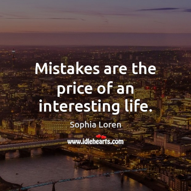 Mistakes are the price of an interesting life. Sophia Loren Picture Quote