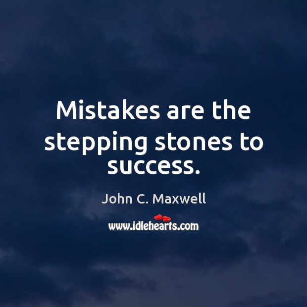 Mistakes are the stepping stones to success. John C. Maxwell Picture Quote
