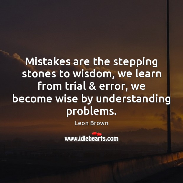 Mistakes are the stepping stones to wisdom, we learn from trial & error, Image
