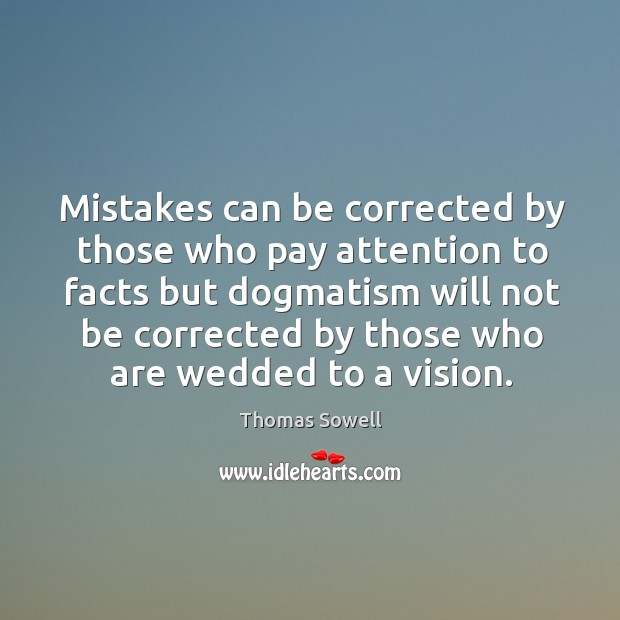 Image, Mistakes can be corrected by those who pay attention to facts but dogmatism