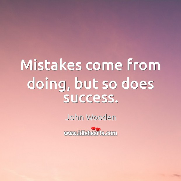Mistakes come from doing, but so does success. Image