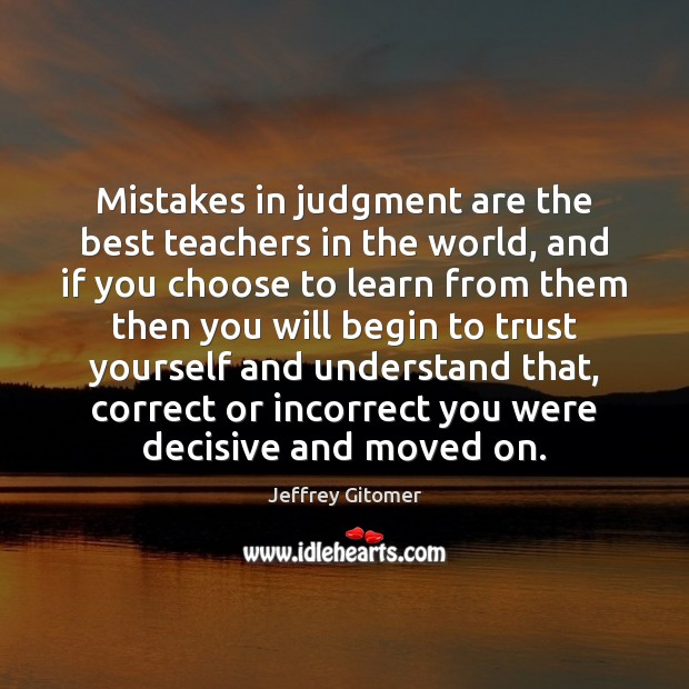 Mistakes in judgment are the best teachers in the world, and if Jeffrey Gitomer Picture Quote