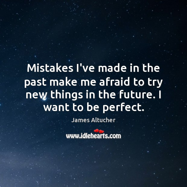 Mistakes I've made in the past make me afraid to try new James Altucher Picture Quote